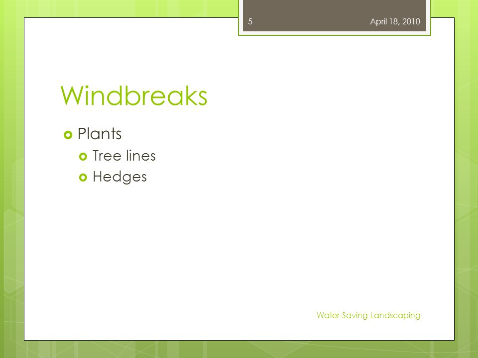 Windbreaks  Plants  Tree lines  Hedges April 18, 2010 Water-Saving Landscaping 5
