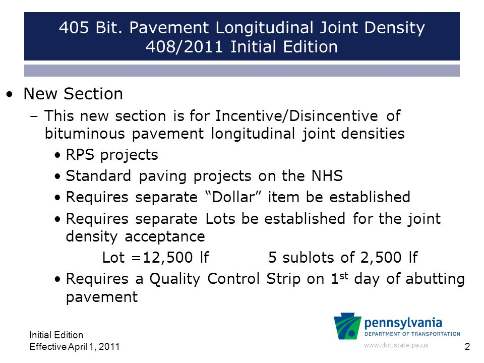 www.dot.state.pa.us 405 Bit. Pavement Longitudinal Joint Density 408/2011 Initial Edition New Section –This new section is for Incentive/Disincentive