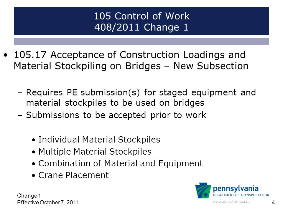 www.dot.state.pa.us 105 Control of Work 408/2011 Change 1 105.17 Acceptance of Construction Loadings and Material Stockpiling on Bridges – New Subsect