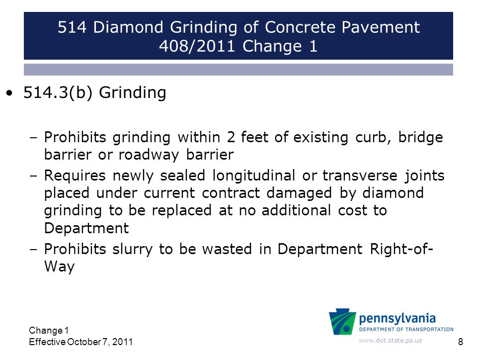 www.dot.state.pa.us 514 Diamond Grinding of Concrete Pavement 408/2011 Change 1 514.3(b) Grinding –Prohibits grinding within 2 feet of existing curb,