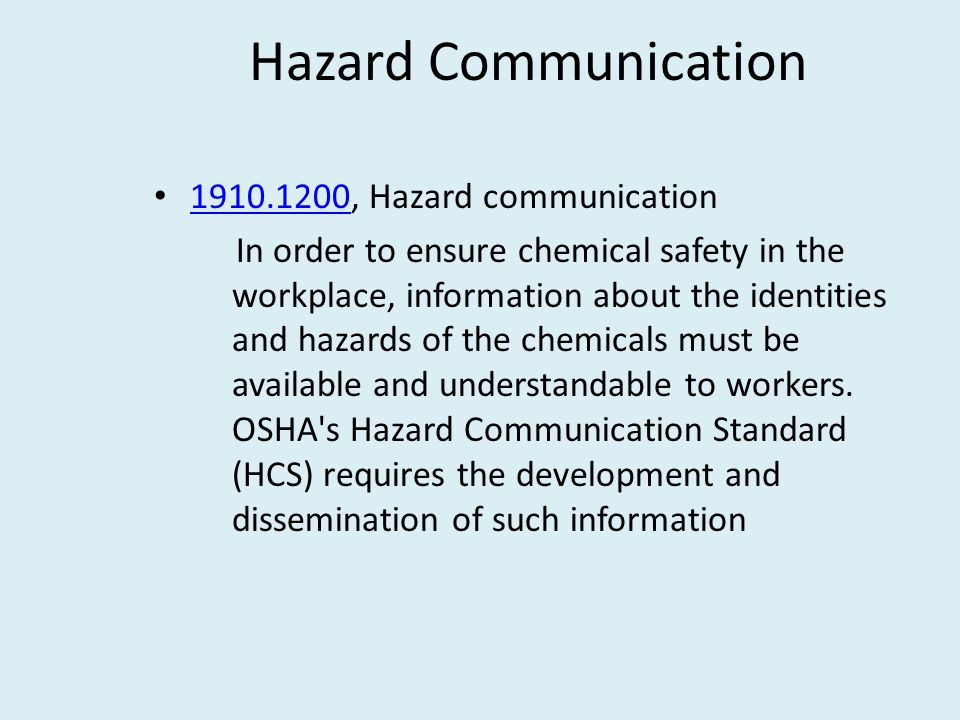 Hazard Communication 1910.1200, Hazard communication 1910.1200 In order to ensure chemical safety in the workplace, information about the identities and hazards of the chemicals must be available and understandable to workers.