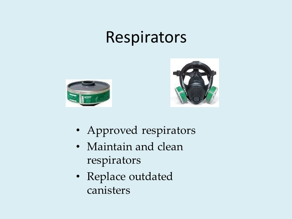 Respirators Approved respirators Maintain and clean respirators Replace outdated canisters