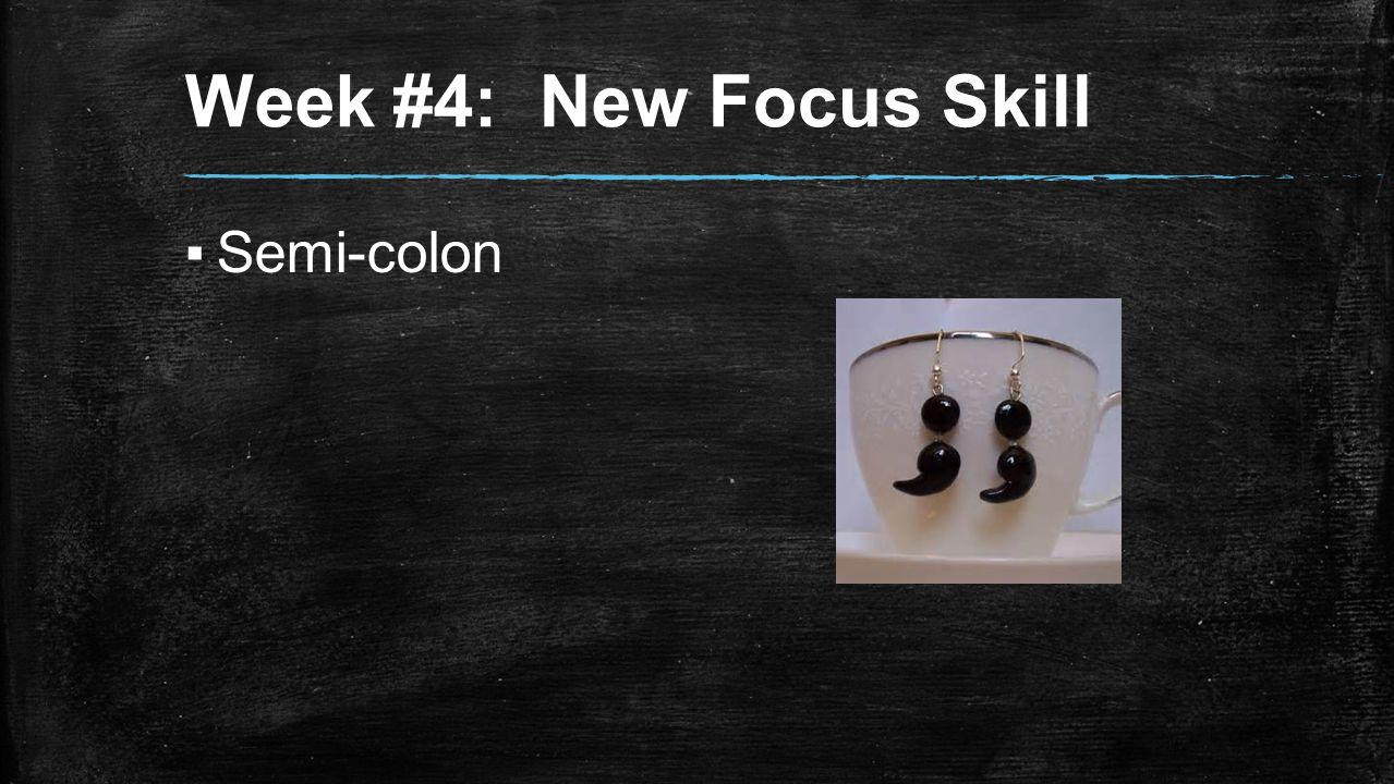 Week #4: New Focus Skill ▪Semi-colon