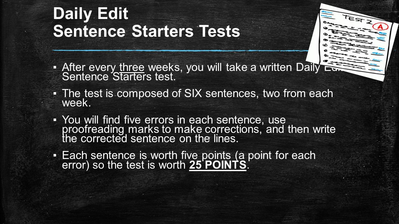 Daily Edit Sentence Starters Tests ▪After every three weeks, you will take a written Daily Edit Sentence Starters test.