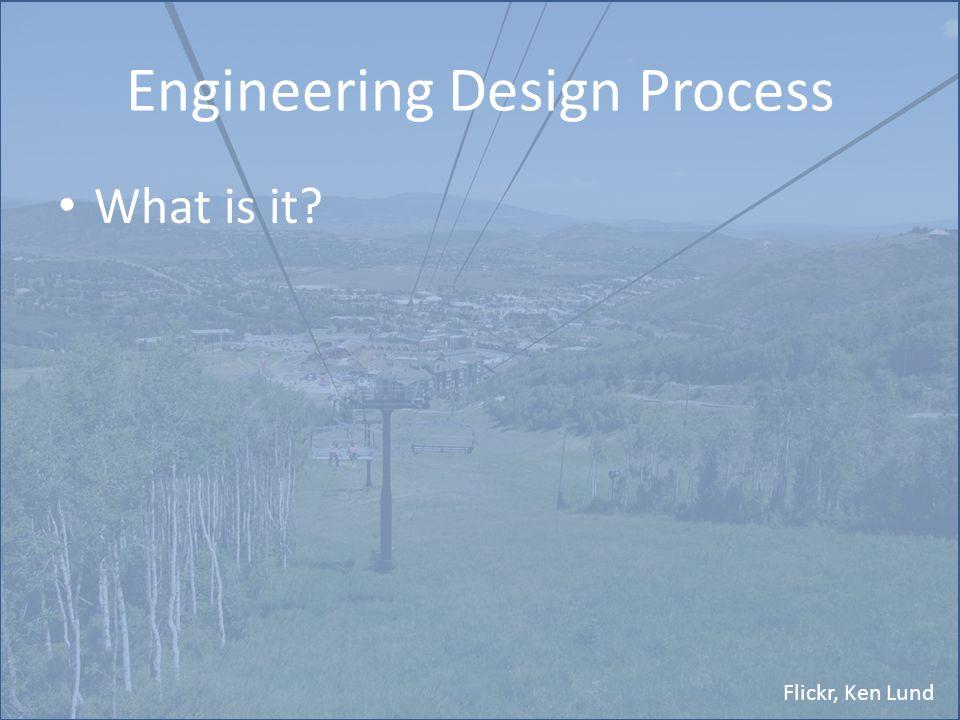 Flickr, Ken Lund Engineering Design Process What is it?
