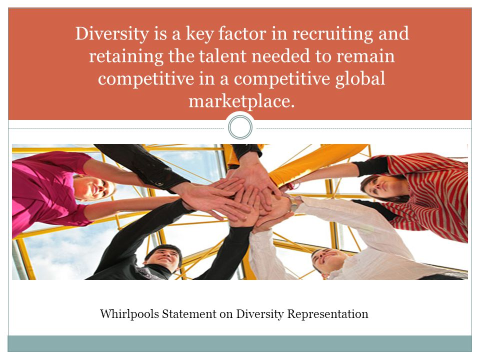 Diversity is a key factor in recruiting and retaining the talent needed to remain competitive in a competitive global marketplace.