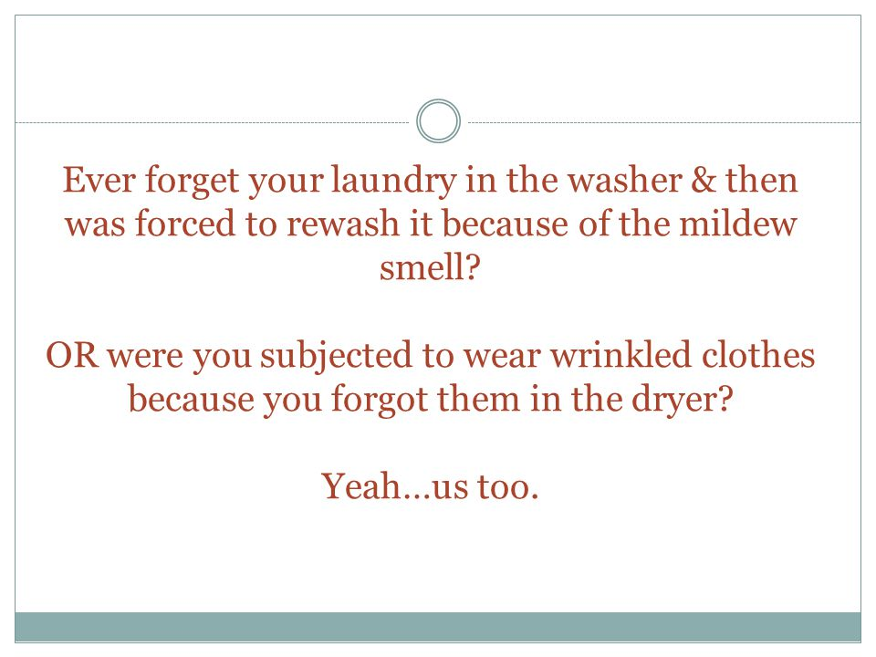Ever forget your laundry in the washer & then was forced to rewash it because of the mildew smell.