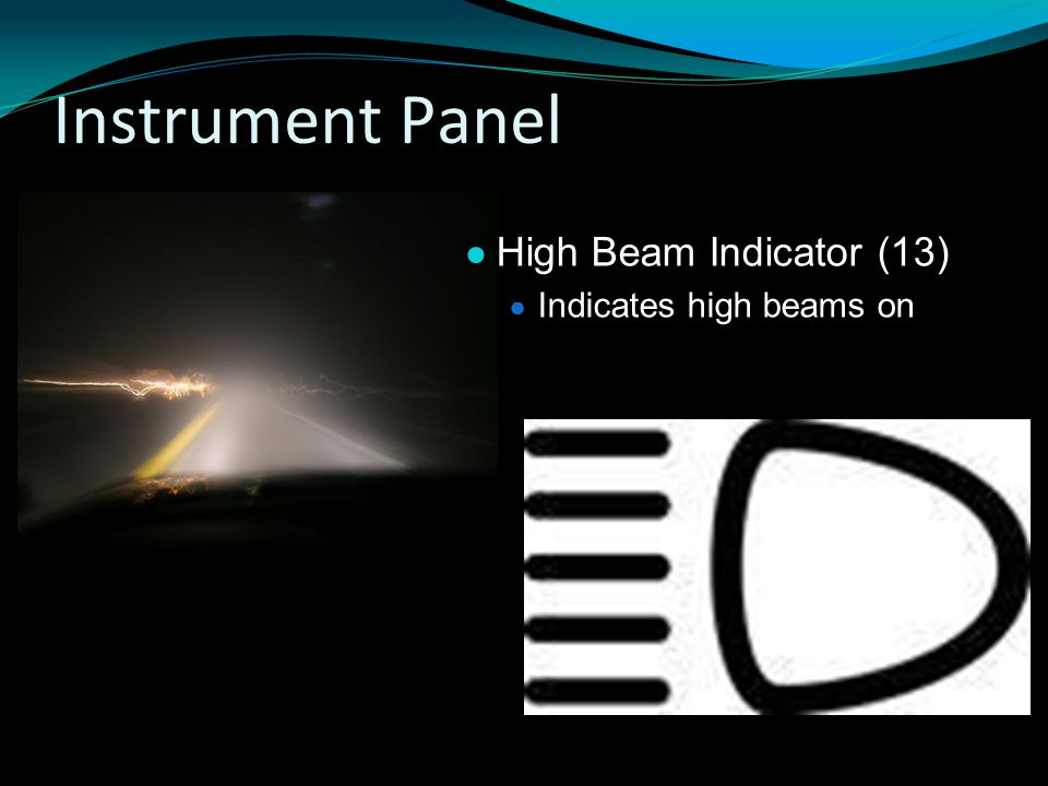 Instrument Panel ● High Beam Indicator (13) ● Indicates high beams on