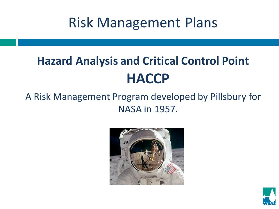 Hazard Analysis and Critical Control Point HACCP A Risk Management Program developed by Pillsbury for NASA in 1957. Risk Management Plans