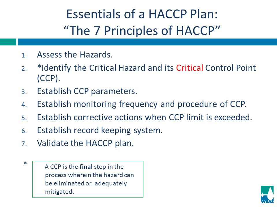 1. Assess the Hazards. 2. *Identify the Critical Hazard and its Critical Control Point (CCP). 3. Establish CCP parameters. 4. Establish monitoring fre