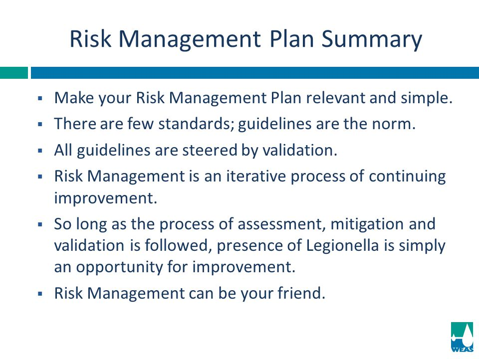  Make your Risk Management Plan relevant and simple.  There are few standards; guidelines are the norm.  All guidelines are steered by validation.
