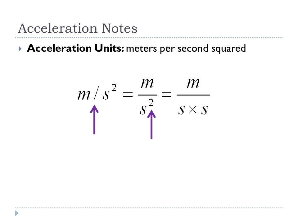 Acceleration Notes  Acceleration Units: meters per second squared