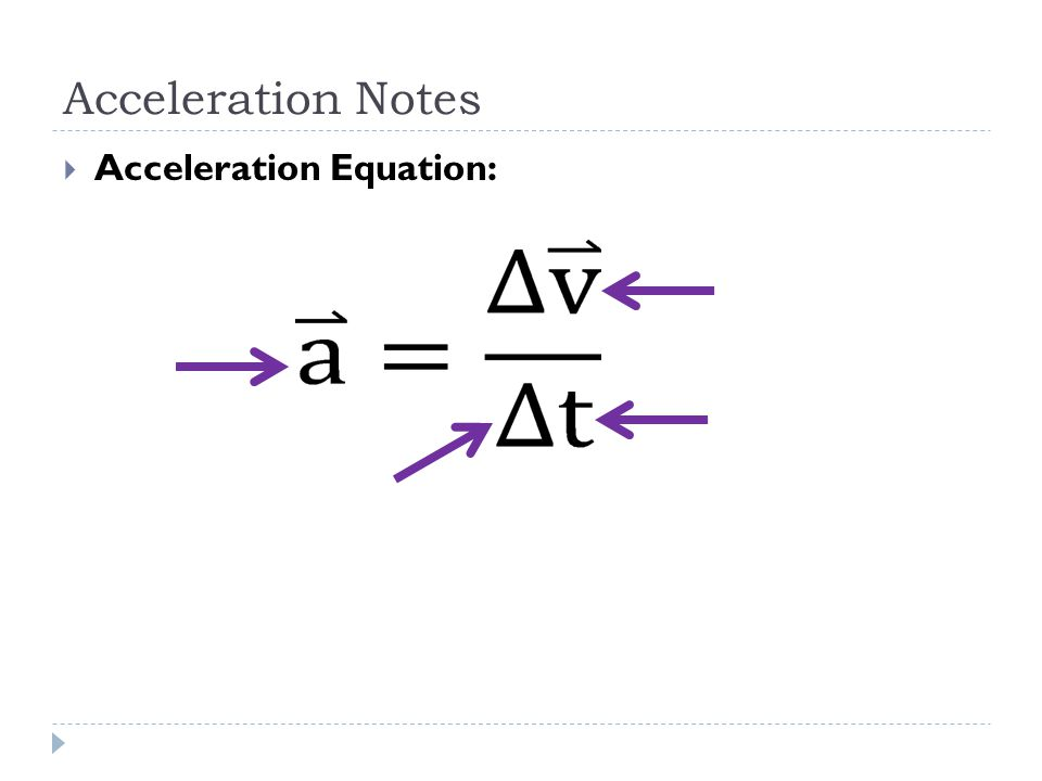 Acceleration Notes  Acceleration Equation: