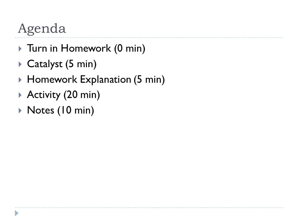 Agenda  Turn in Homework (0 min)  Catalyst (5 min)  Homework Explanation (5 min)  Activity (20 min)  Notes (10 min)