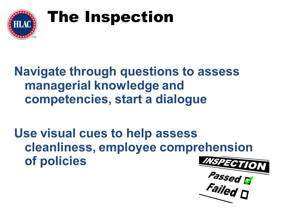 The Inspection Navigate through questions to assess managerial knowledge and competencies, start a dialogue Use visual cues to help assess cleanliness