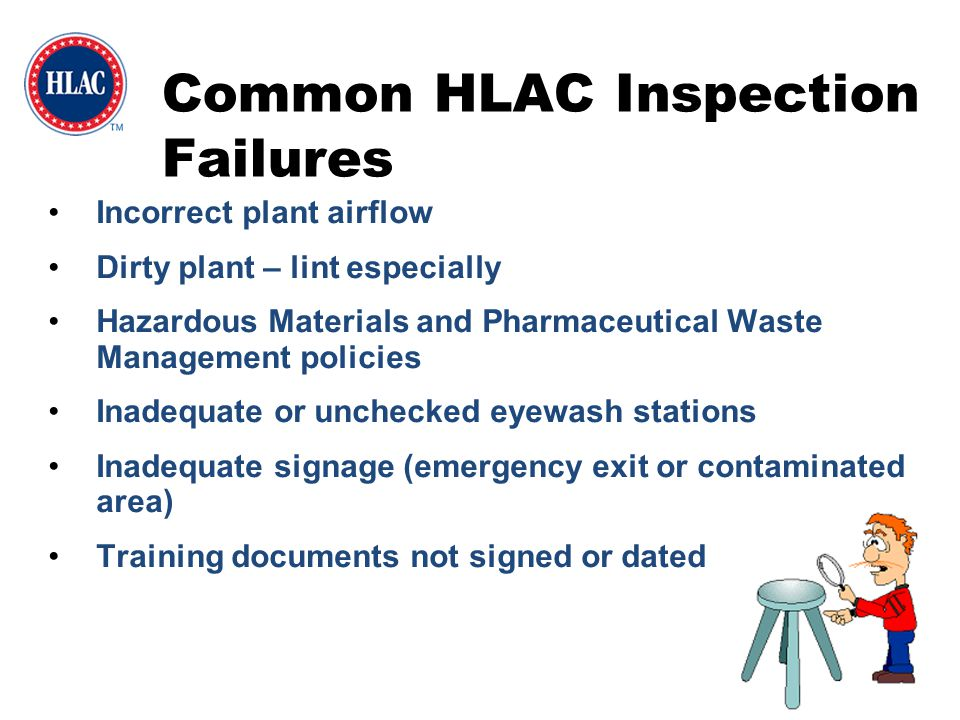 Common HLAC Inspection Failures Incorrect plant airflow Dirty plant – lint especially Hazardous Materials and Pharmaceutical Waste Management policies