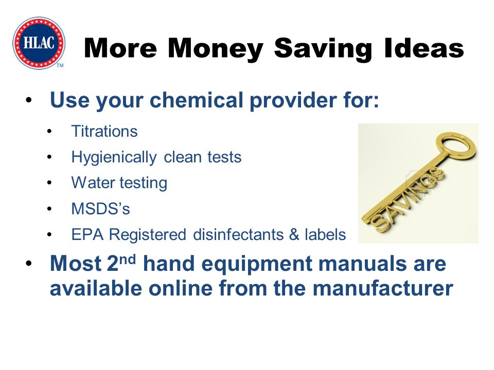 More Money Saving Ideas Use your chemical provider for: Titrations Hygienically clean tests Water testing MSDS's EPA Registered disinfectants & labels