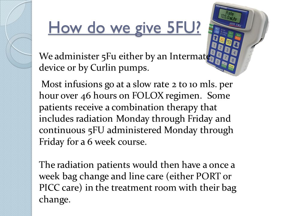 How do we give 5FU. We administer 5Fu either by an Intermate device or by Curlin pumps.