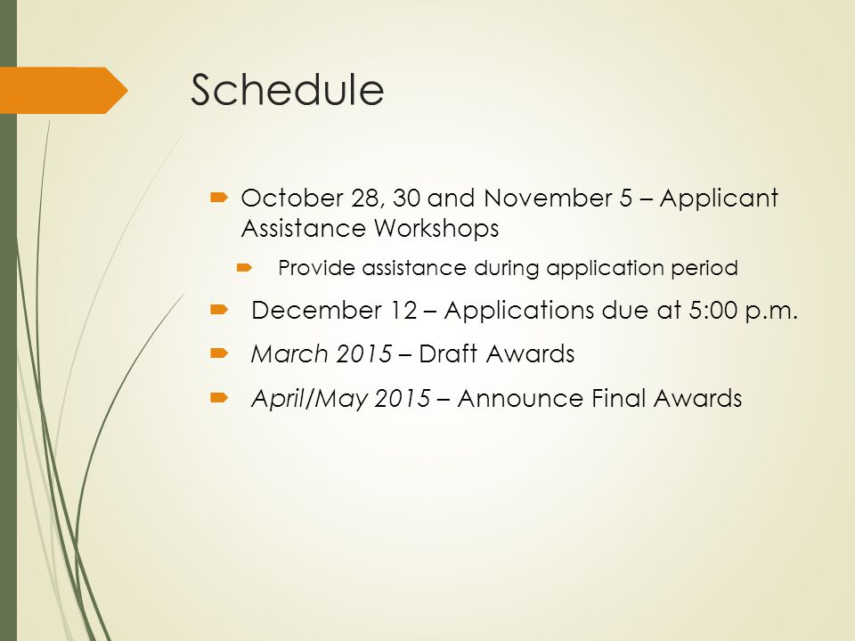 Schedule  October 28, 30 and November 5 – Applicant Assistance Workshops  Provide assistance during application period  December 12 – Applications
