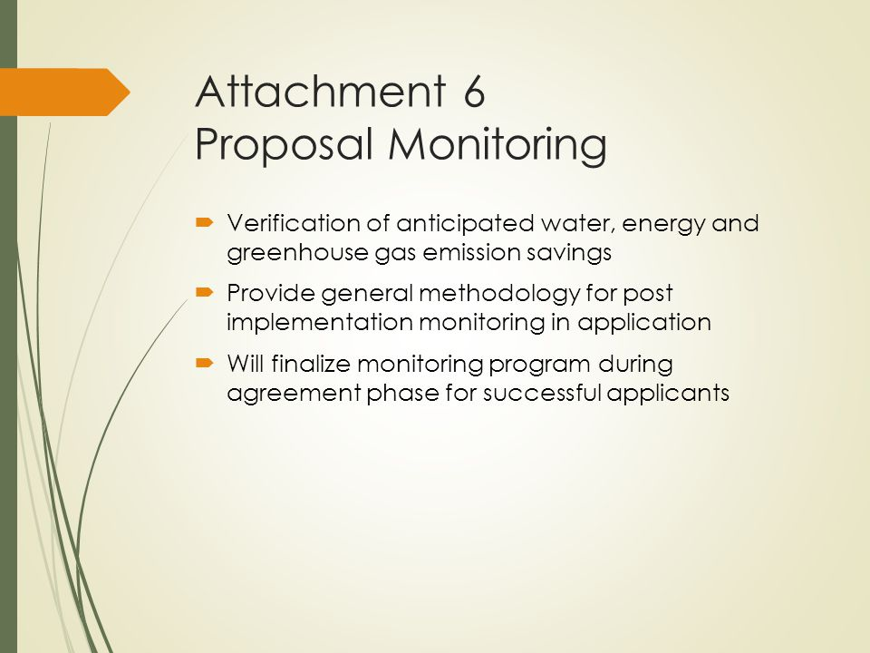 Attachment 6 Proposal Monitoring  Verification of anticipated water, energy and greenhouse gas emission savings  Provide general methodology for pos