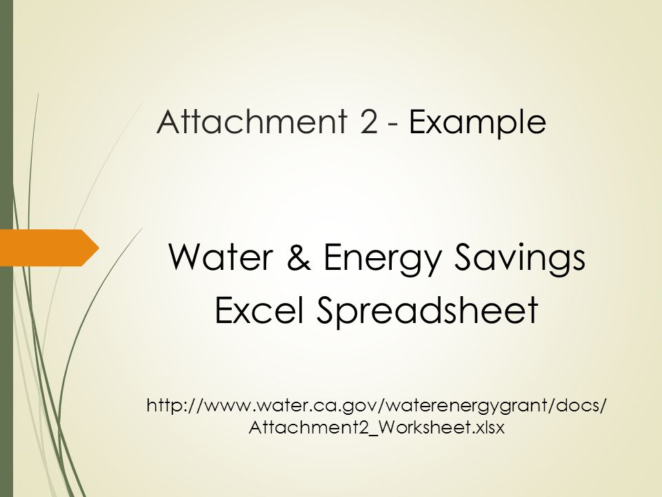 Attachment 2 - Example Water & Energy Savings Excel Spreadsheet http://www.water.ca.gov/waterenergygrant/docs/ Attachment2_Worksheet.xlsx