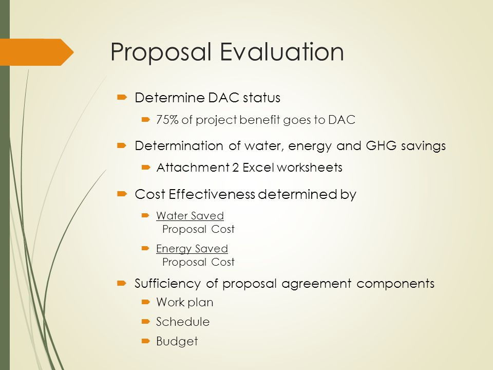 Proposal Evaluation  Determine DAC status  75% of project benefit goes to DAC  Determination of water, energy and GHG savings  Attachment 2 Excel