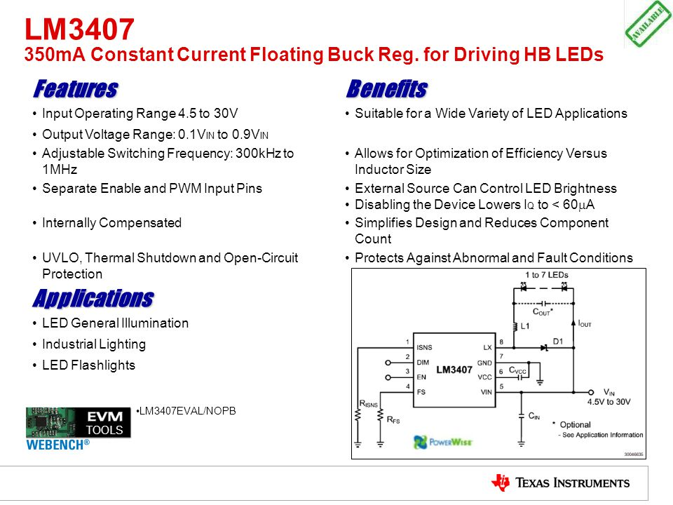 LM3407 350mA Constant Current Floating Buck Reg. for Driving HB LEDs FeaturesBenefits Input Operating Range 4.5 to 30VSuitable for a Wide Variety of L