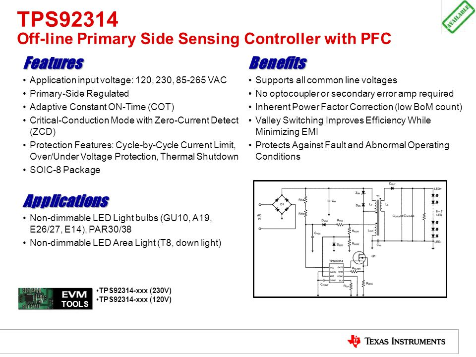 TPS92314 Off-line Primary Side Sensing Controller with PFC FeaturesBenefits Application input voltage: 120, 230, 85-265 VACSupports all common line vo