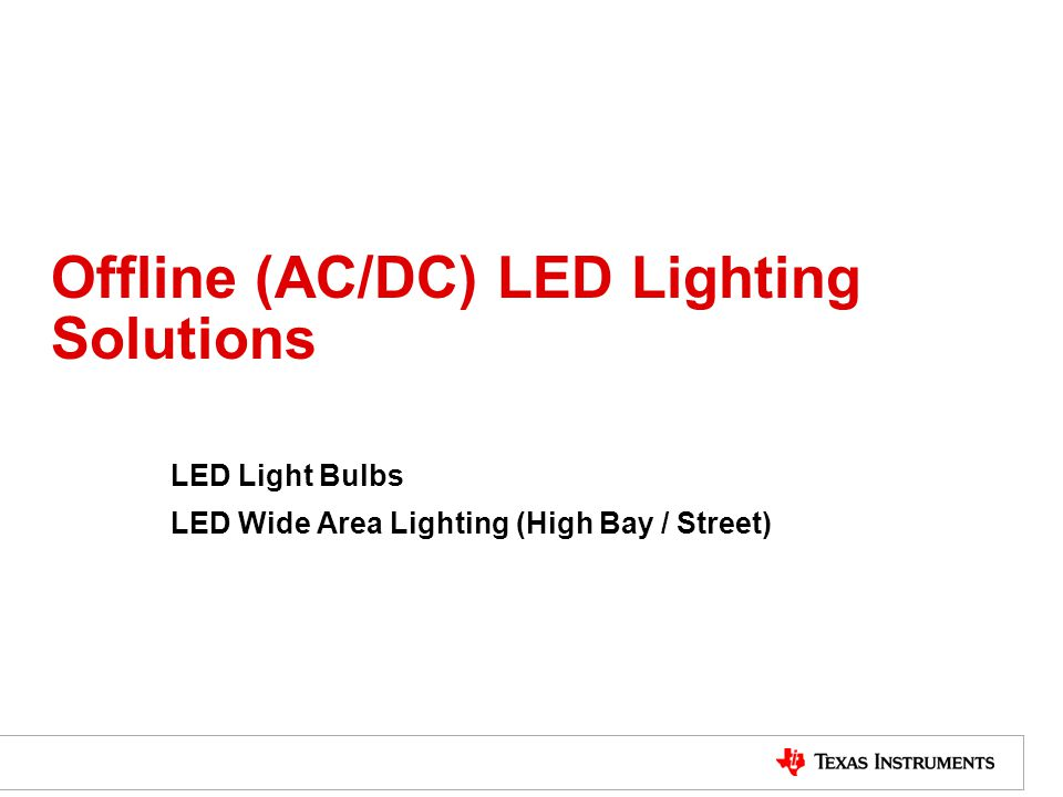 Offline (AC/DC) LED Lighting Solutions LED Light Bulbs LED Wide Area Lighting (High Bay / Street)