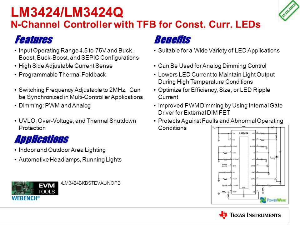 LM3424/LM3424Q N-Channel Controller with TFB for Const. Curr. LEDs FeaturesBenefits Input Operating Range 4.5 to 75V and Buck, Boost, Buck-Boost, and