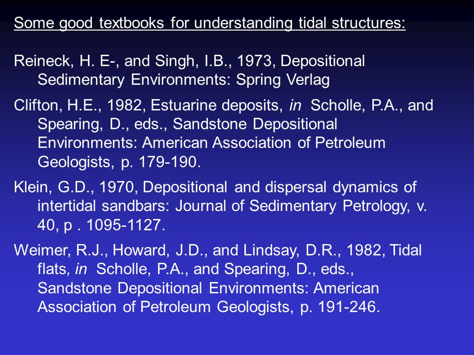Some good textbooks for understanding tidal structures: Reineck, H. E-, and Singh, I.B., 1973, Depositional Sedimentary Environments: Spring Verlag Cl
