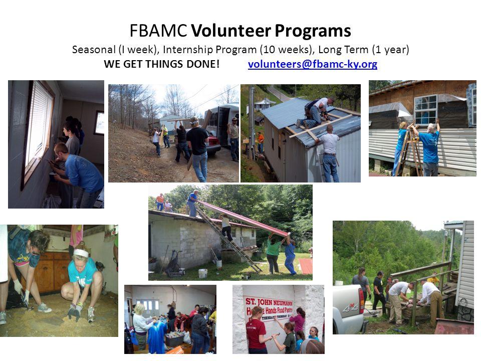 FBAMC Volunteer Programs Seasonal (I week), Internship Program (10 weeks), Long Term (1 year) WE GET THINGS DONE!volunteers@fbamc-ky.orgvolunteers@fba