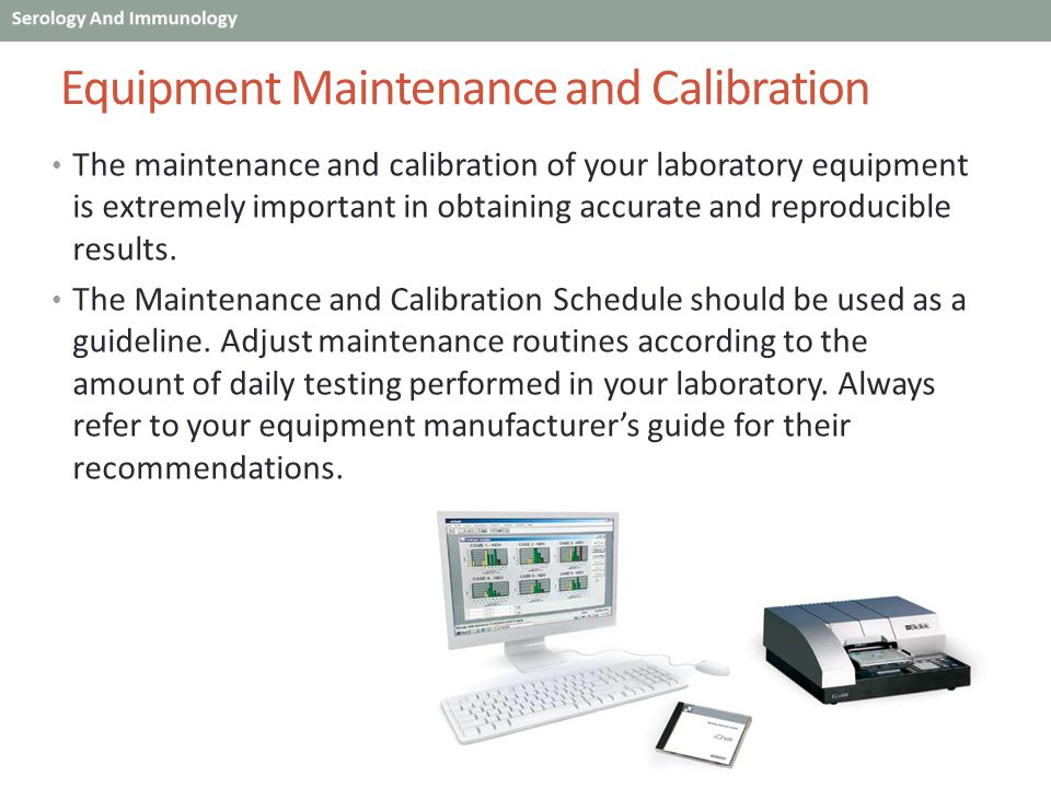 Equipment Maintenance and Calibration The maintenance and calibration of your laboratory equipment is extremely important in obtaining accurate and re