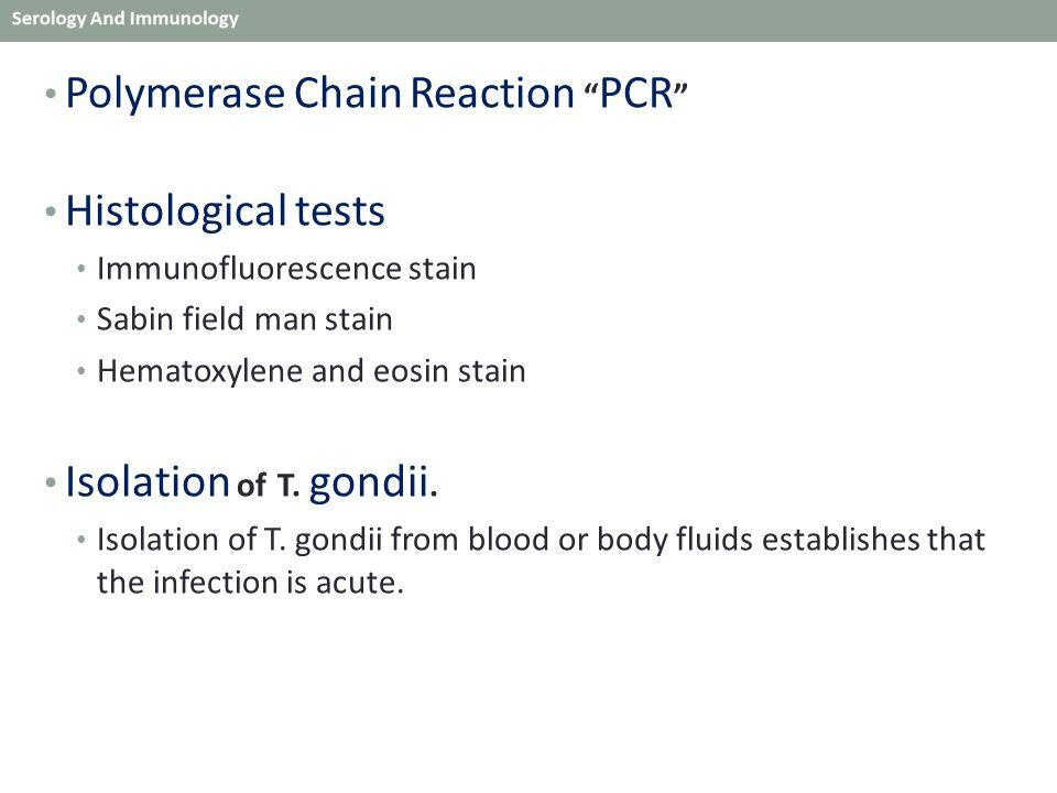 Polymerase Chain Reaction PCR Histological tests Immunofluorescence stain Sabin field man stain Hematoxylene and eosin stain Isolation of T.