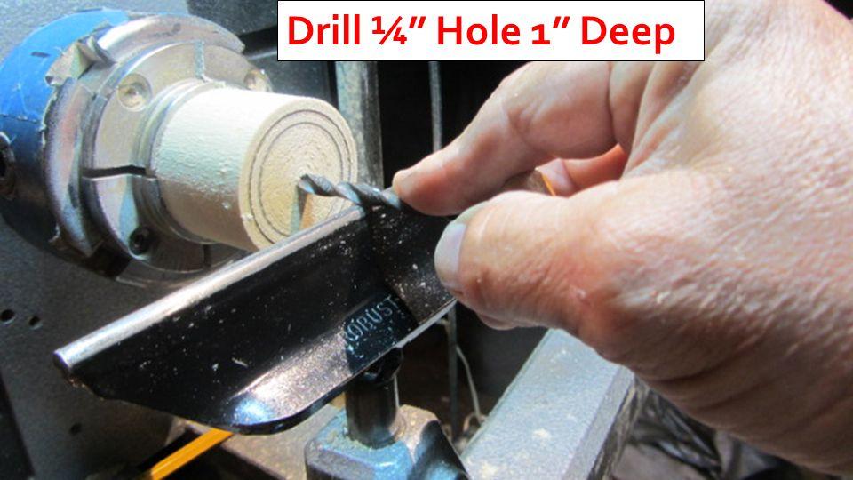 Drill ¼ Hole 1 Deep