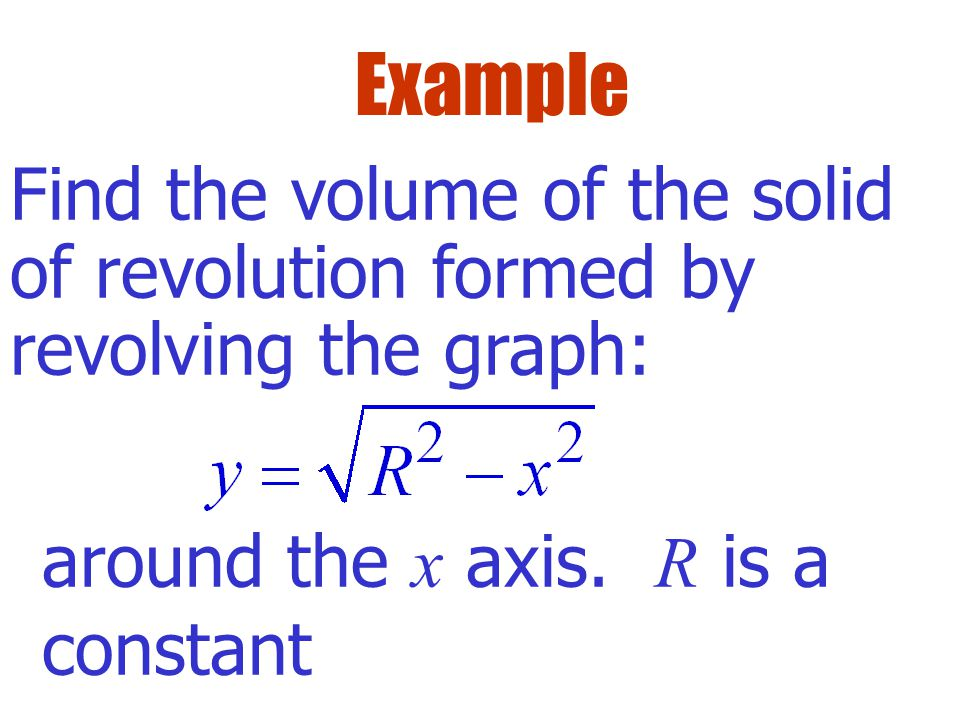 The Disk Method To find the volume of a solid of revolution, use one of the following: Hori. Axis of Rev. Vert. Axis of Rev.