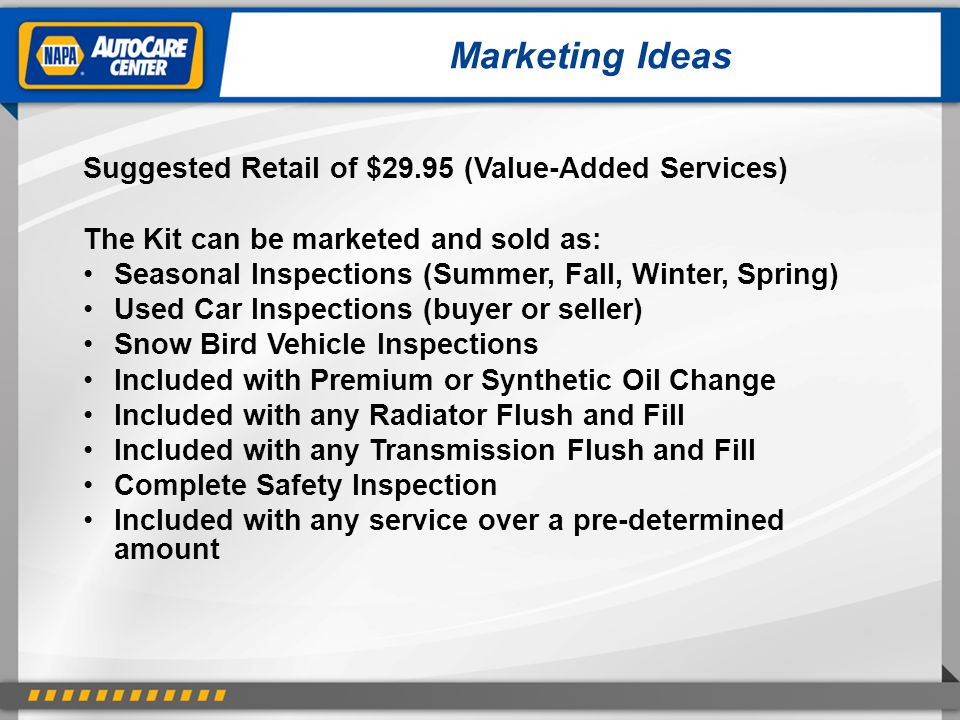 Marketing Ideas Suggested Retail of $29.95 (Value-Added Services) The Kit can be marketed and sold as: Seasonal Inspections (Summer, Fall, Winter, Spr