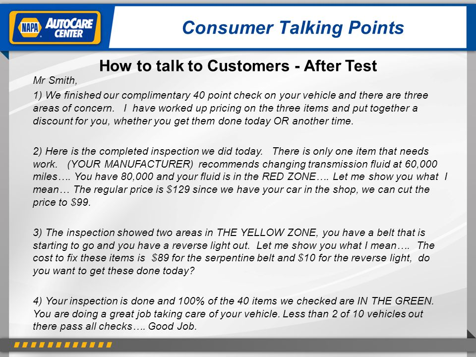 Consumer Talking Points How to talk to Customers - After Test Mr Smith, 1) We finished our complimentary 40 point check on your vehicle and there are three areas of concern.