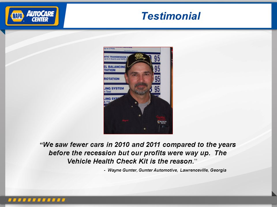 """Testimonial """" We saw fewer cars in 2010 and 2011 compared to the years before the recession but our profits were way up. The Vehicle Health Check Kit"""