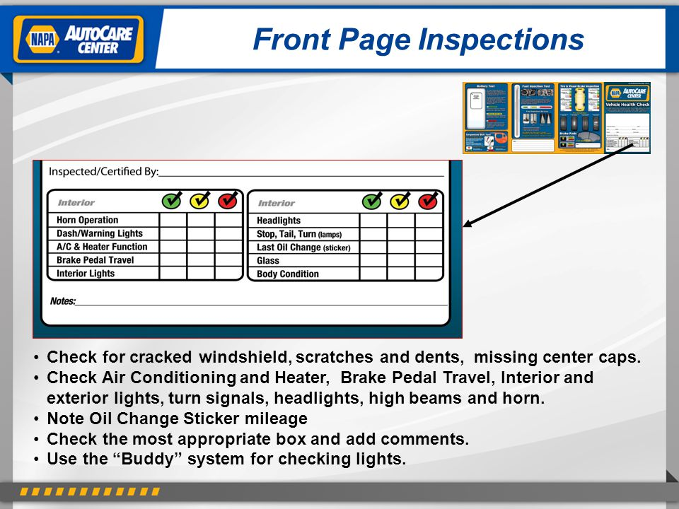 Front Page Inspections Check for cracked windshield, scratches and dents, missing center caps. Check Air Conditioning and Heater, Brake Pedal Travel,