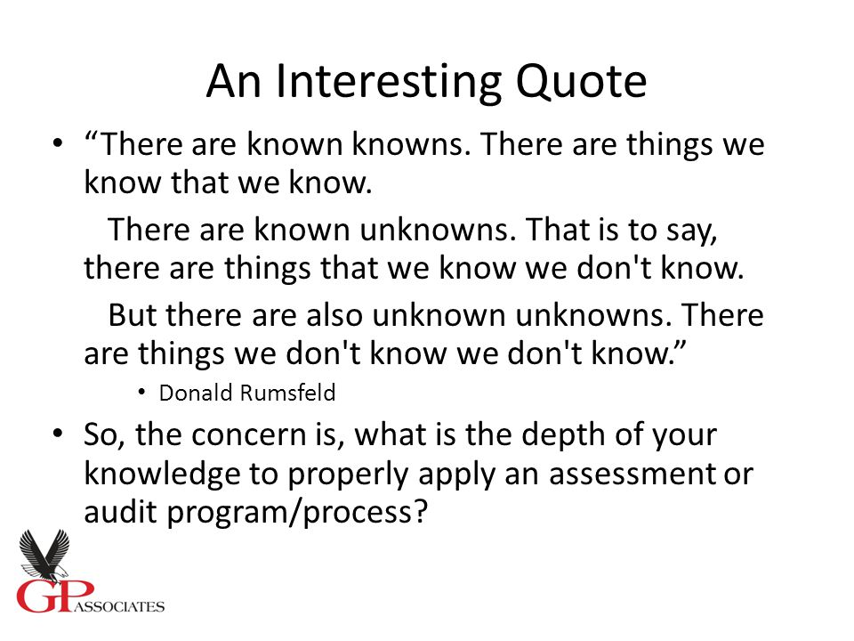 An Interesting Quote There are known knowns. There are things we know that we know.