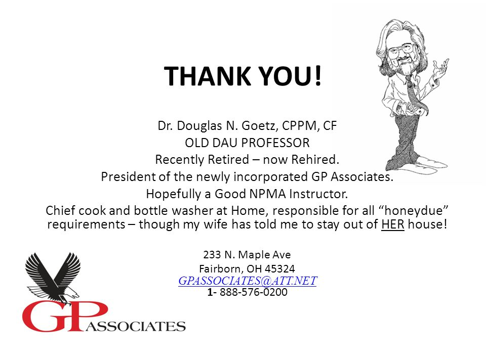 THANK YOU. Dr. Douglas N. Goetz, CPPM, CF OLD DAU PROFESSOR Recently Retired – now Rehired.