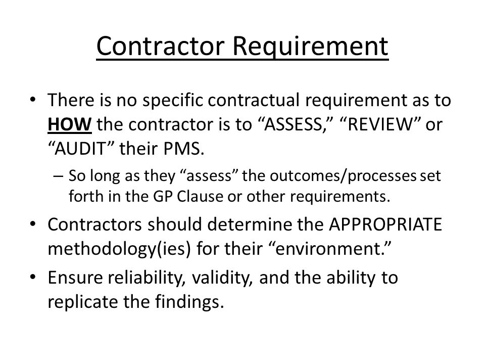 Contractor Requirement There is no specific contractual requirement as to HOW the contractor is to ASSESS, REVIEW or AUDIT their PMS.
