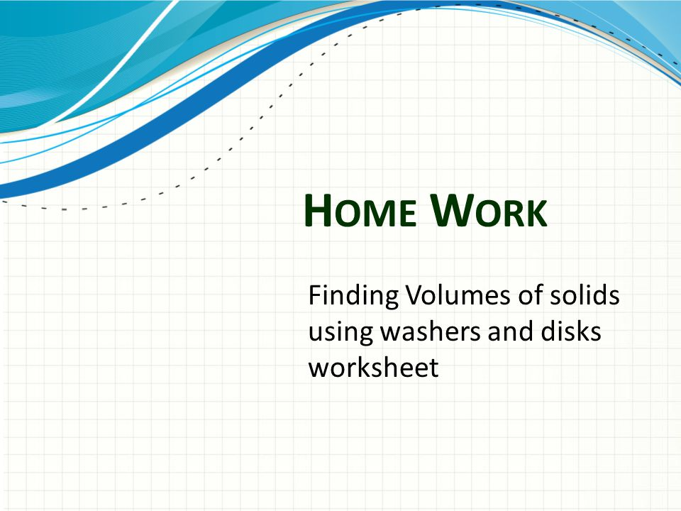 H OME W ORK Finding Volumes of solids using washers and disks worksheet