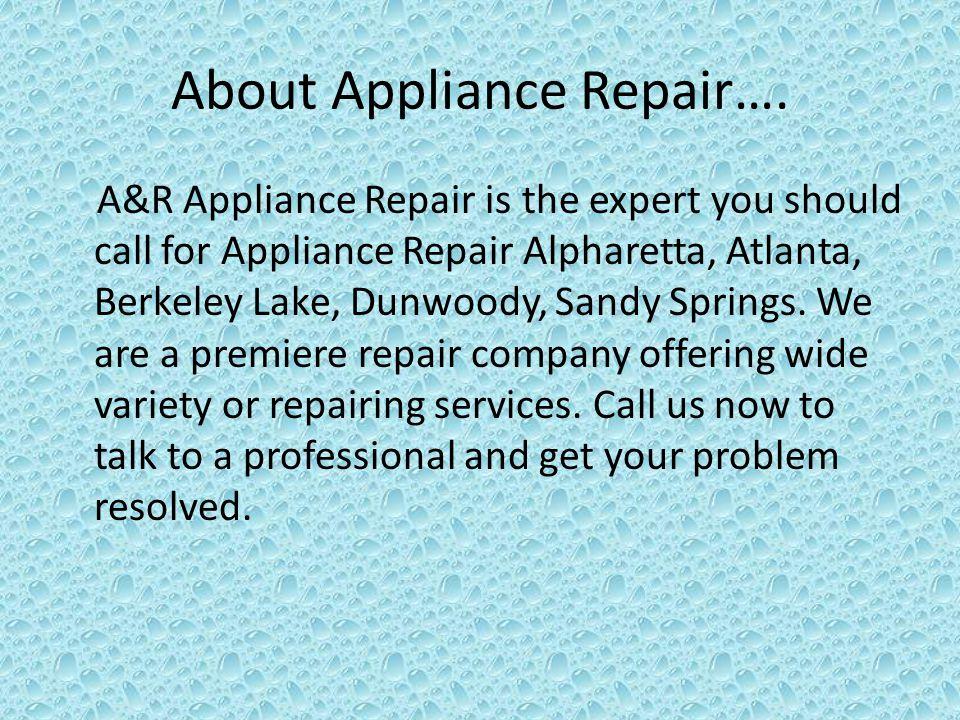About Appliance Repair…. A&R Appliance Repair is the expert you should call for Appliance Repair Alpharetta, Atlanta, Berkeley Lake, Dunwoody, Sandy S