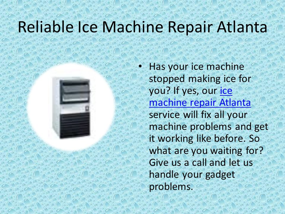 Reliable Ice Machine Repair Atlanta Has your ice machine stopped making ice for you? If yes, our ice machine repair Atlanta service will fix all your