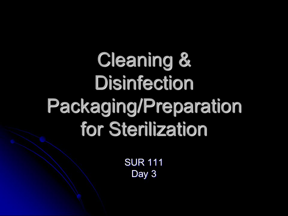 Today's Topics Cleaning Cleaning Decontamination/Disinfection Decontamination/Disinfection Packaging Items for Sterilization Packaging Items for Sterilization