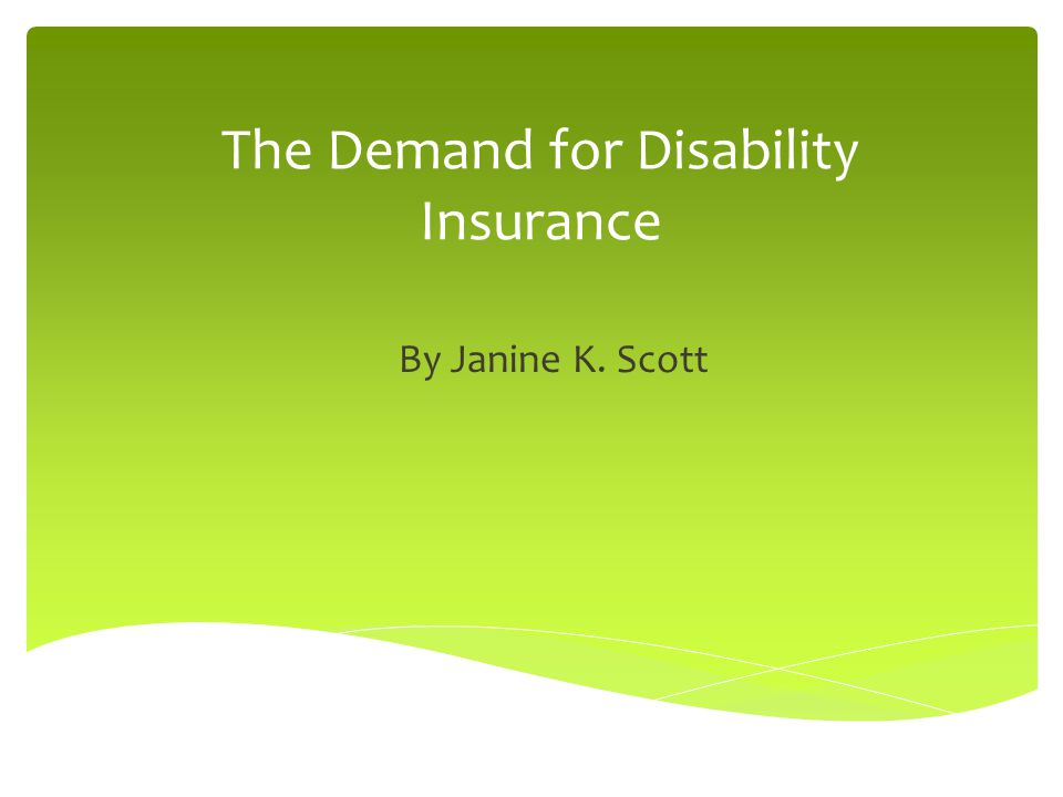 The Demand for Disability Insurance By Janine K. Scott