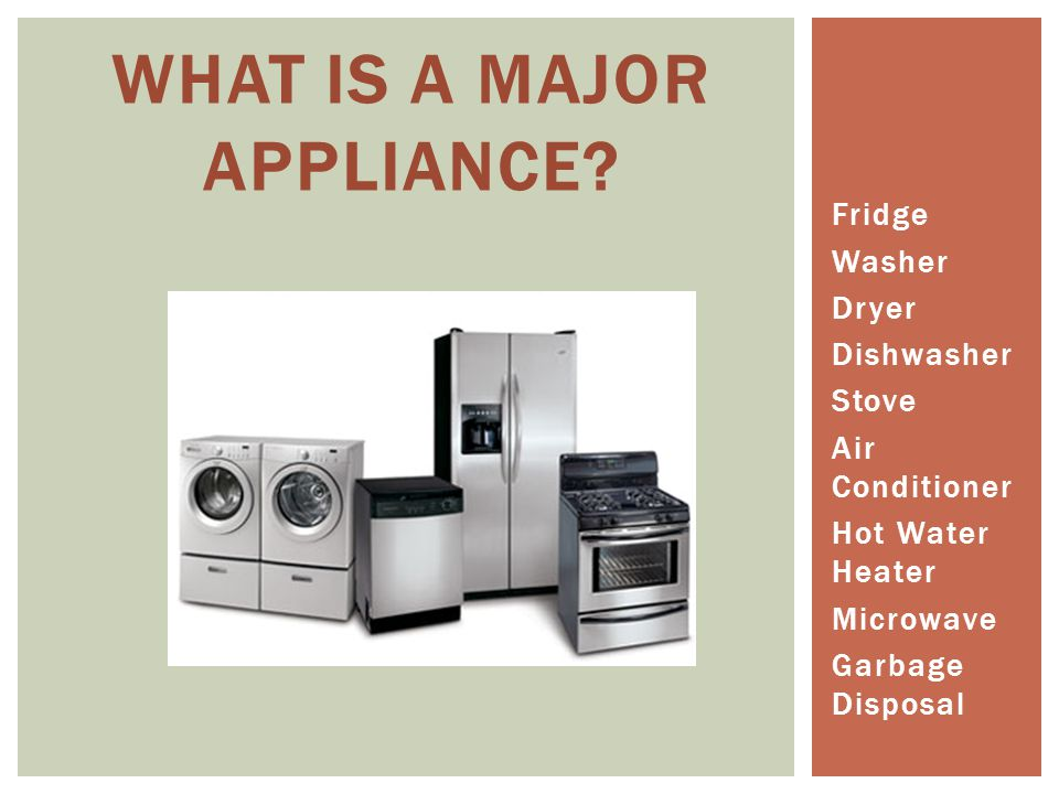 Fridge Washer Dryer Dishwasher Stove Air Conditioner Hot Water Heater Microwave Garbage Disposal WHAT IS A MAJOR APPLIANCE?