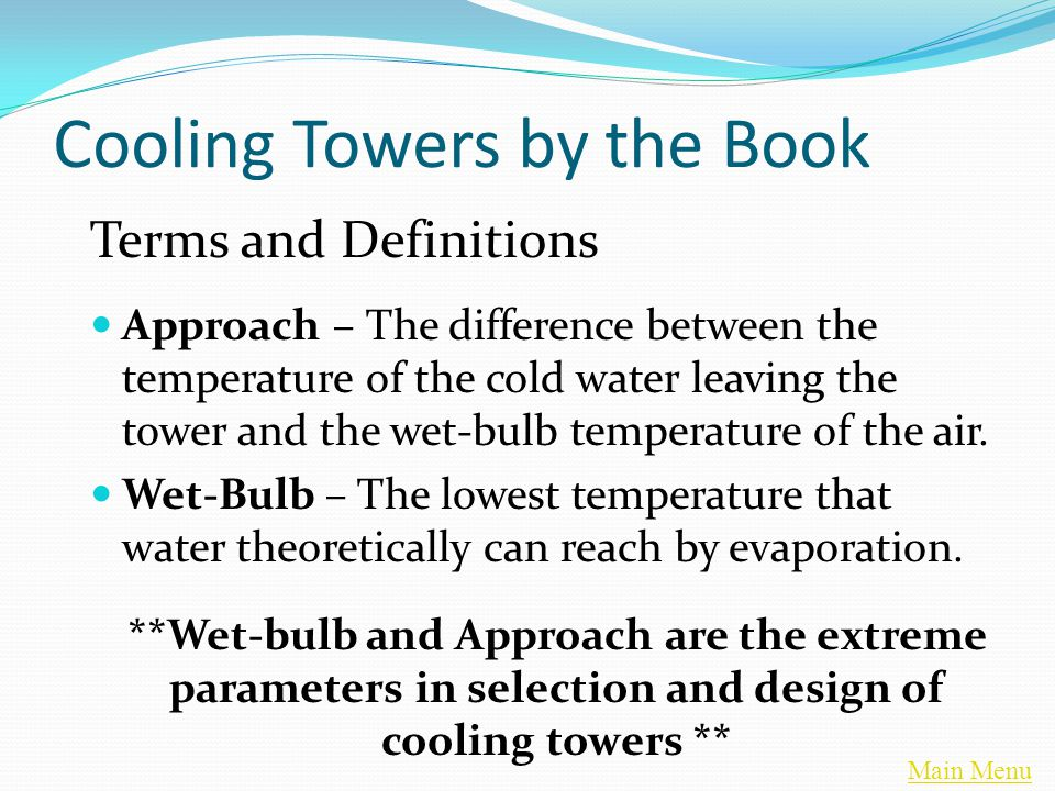 Main Menu Cooling Towers by the Book Terms and Definitions Approach – The difference between the temperature of the cold water leaving the tower and the wet-bulb temperature of the air.